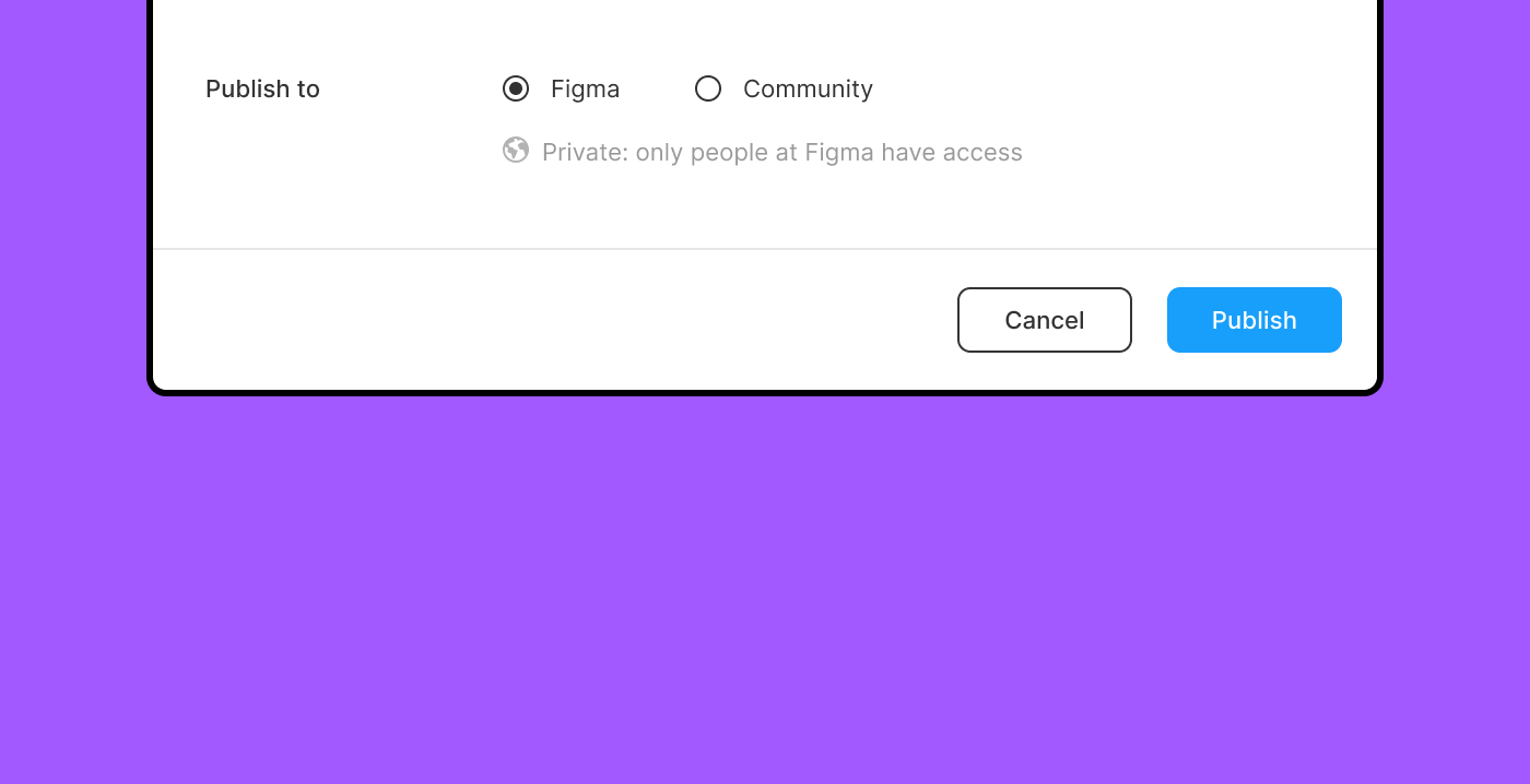 Publish to setting with the option to publish privately to the Figma organization