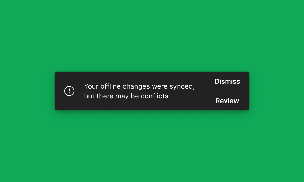 Notification_message_your_offline_changes_were_synced_but_there_may_be_conflicted._Actions_are_to_dismiss_or_revieew.png